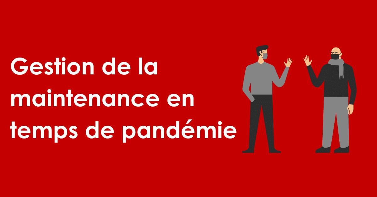 Gestion de la maintenance en temps de pandémie