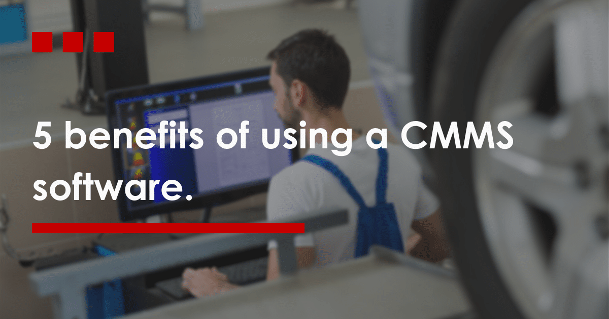 5-benefits-of-using-a-cmms-software