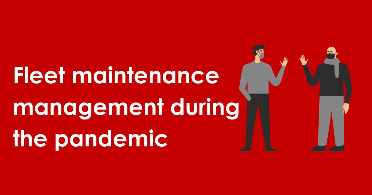 Fleet maintenance management during the pandemic